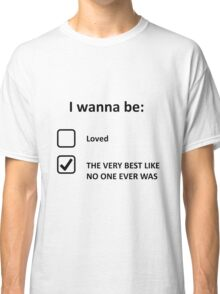 I Wanna Be... Classic T-Shirt