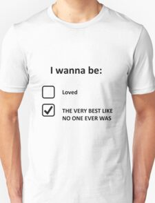I Wanna Be... Unisex T-Shirt