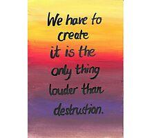Louder than Destruction Photographic Print