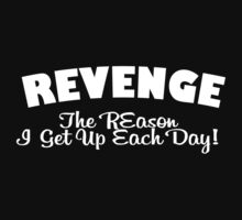REVENGE THE REASON I GET UP EACH DAY Funny Geek Nerd by norowelang