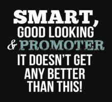 Smart Good Looking Promoter T-shirt by musthavetshirts