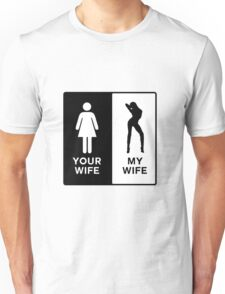 Funny Your Wife,My Wife Unisex T-Shirt
