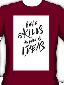 have Skills as well as ideas T-Shirt