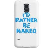 I'd Rather Be Naked Samsung Galaxy Case/Skin