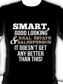Smart Good Looking Real Estate Salesperson T-shirt T-Shirt