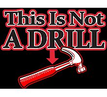 THIS IS NOT A DRILL funny geek nerd Photographic Print