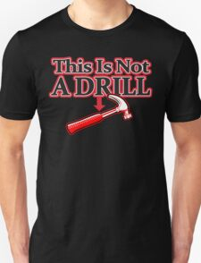 THIS IS NOT A DRILL funny geek nerd T-Shirt