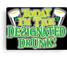 Today I Am The Designated Drunk funny geek nerd Canvas Print