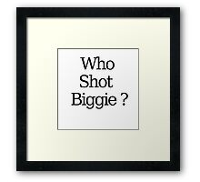 Who Shot Biggie ? Framed Print