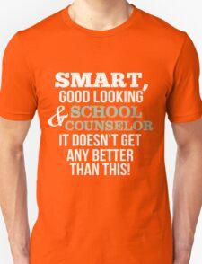 Smart Good Looking School Counselor T-shirt T-Shirt