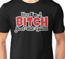 YES IM A BITCH JUST NOT YOURS funny geek nerd Unisex T-Shirt