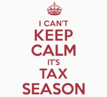 Funny 'I Can't Keep Calm. It's Tax Season' Accountant's T-Shirt and Gift Ideas by Albany Retro