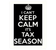 Humorous 'I Can't Keep Calm. It's Tax Season' Accountant's T-Shirt and Gift Ideas Art Print