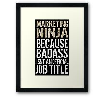 Hilarious 'Marketing Ninja because Badass Isn't an Official Job Title' Tshirt, Accessories and Gifts Framed Print