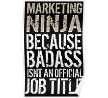 Hilarious 'Marketing Ninja because Badass Isn't an Official Job Title' Tshirt, Accessories and Gifts Poster