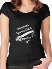 Sounds Hawaiian - White Text Women's Fitted Scoop T-Shirt