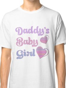 Daddy's Baby Girl Classic T-Shirt