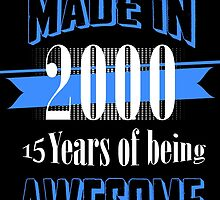 Made in 2000... 15 Years of being Awesome by fancytees