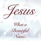 Jesus What a Beautiful Name by debbienobile