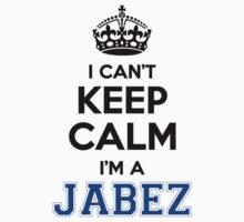 I cant keep calm Im a JABEZ by icant