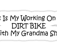 This Is My Working On The Dirt Bikes With My Grandma Shirt Sticker