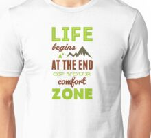 Life begins at the end of your comfort zone. Unisex T-Shirt