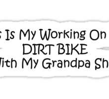 This Is My Working On The Dirt Bikes With My Grandpa Shirt Sticker
