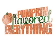 Pumpkin Flavored Everything by Boogiemonst