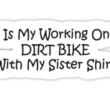 This Is My Working On The Dirt Bikes With My Sister Shirt Sticker