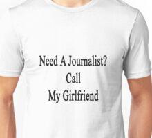 Need A Journalist? Call My Girlfriend  Unisex T-Shirt