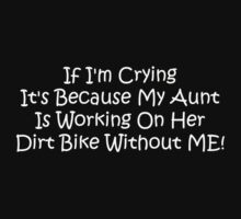 If Im Crying Its Because My Aunt Is Working On Her Dirt Bike Without Me by Gear4Gearheads