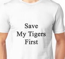Save My Tigers First  Unisex T-Shirt