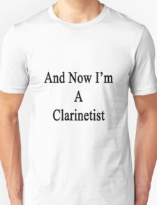 And Now I'm A Clarinetist  T-Shirt