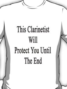 This Clarinetist Will Protect You Until The End  T-Shirt