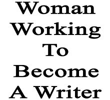 Woman Working To Become A Writer  by supernova23