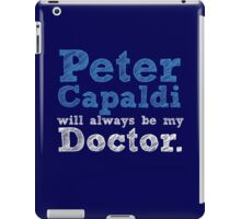 Peter Capaldi will always be my Doctor iPad Case/Skin