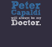 Peter Capaldi will always be my Doctor Unisex T-Shirt