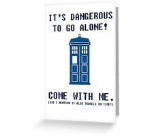 It's Dangerous To Go Alone Take Tardis Greeting Card
