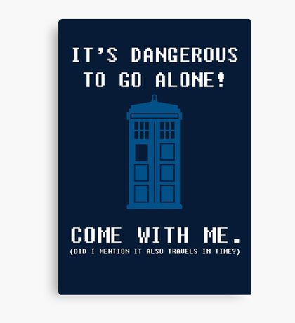 It's Dangerous To Go Alone Take Tardis Canvas Print