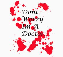 Dont Worry Im A Doctor. Mens V-Neck T-Shirt