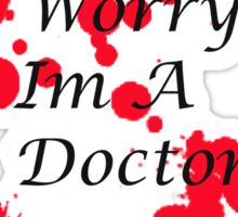 Dont Worry Im A Doctor. Sticker