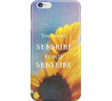 You are my Sunshine, My only Sunshine iPhone Case/Skin