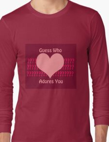 Guess Who....(Valentines) Long Sleeve T-Shirt