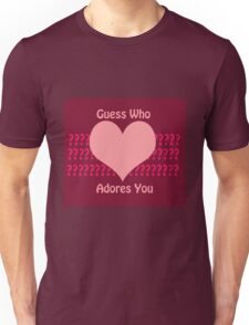 Guess Who....(Valentines) Unisex T-Shirt