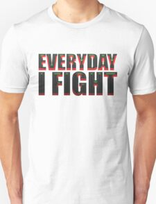 Everyday I Fight T-Shirt