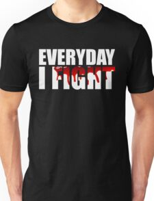 Everyday I Fight Unisex T-Shirt