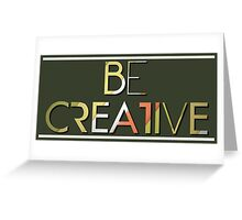 Be Creative  Greeting Card