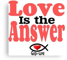 Love is the Answer; God is Love Canvas Print