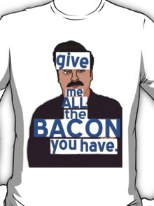 I said, all the bacon, son T-Shirt