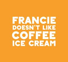 Francie doesn't like coffee ice cream. Unisex T-Shirt
